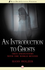 An Introduction to Ghosts - True Encounters with the World Beyond ebook by Hans Holzer