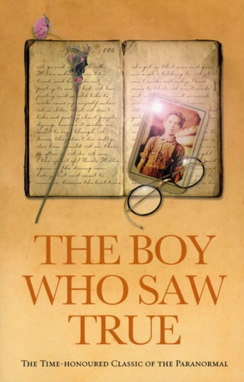 The Boy Who Saw True: The Time-Honoured Classic of the Paranormal - The Time-Honoured Classic of the Paranormal ebook by Ebury Digital