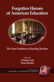 Forgotten Heroes of American Education - The Great Tradition of Teaching Teachers ebook by J. Wesley Null,Diane Ravitch