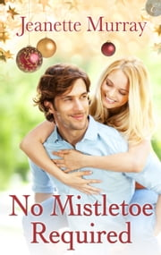 No Mistletoe Required ebook by Jeanette Murray