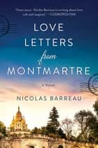 Love Letters from Montmartre - A Novel ebook by Nicolas Barreau