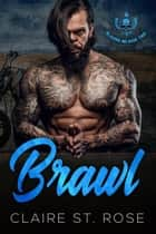Brawl (Book 2) - Blazers MC, #2 ebook by Claire St. Rose