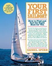 Your First Sailboat - How to Find and Sail the Right Boat for You ebook by Daniel Spurr