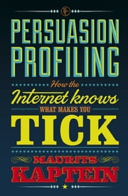 Persuasion profiling - how the internet knows what makes you tick ebook by Maurits Kaptein