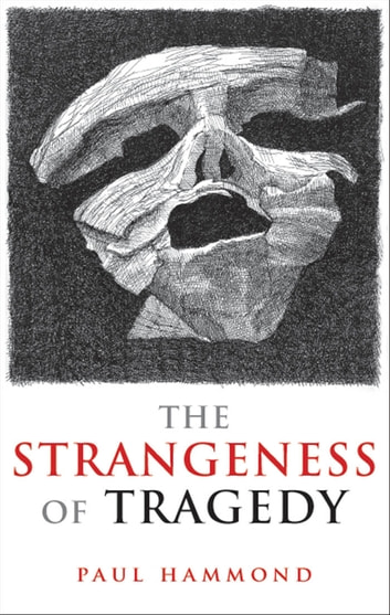 The Strangeness of Tragedy ebook by Paul Hammond