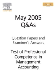 CIMA MAY 2005 Q&A Test of Professesional competence in Management Accounting ebook by CIMA