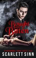 Bought And Bitten: A Paranormal Taboo Erotic Tale ebook by Scarlett Sinn