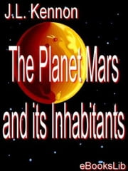 The Planet Mars and its Inhabitants ebook by J. L. Kennon