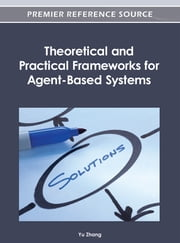 Theoretical and Practical Frameworks for Agent-Based Systems ebook by Yu Zhang