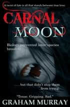 Carnal Moon ebook by Graham Murray