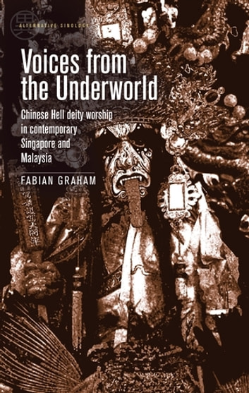 Voices from the Underworld - Chinese hell deity worship in contemporary Singapore and Malaysia ebook by Fabian Graham