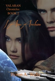 I Am Archon, The Valaran Chronicles Book 2 ebook by Byron A. Wells