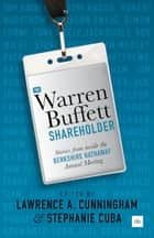 The Warren Buffett Shareholder - Stories from inside the Berkshire Hathaway Annual Meeting eBook by Lawrence A. Cunningham, Stephanie Cuba