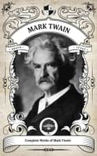 The Complete Works of Mark Twain (Illustrated, Inline Footnotes) ebook by Mark Twain