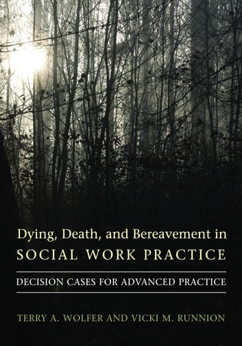 Dying, Death, and Bereavement in Social Work Practice - Decision Cases for Advanced Practice ebook by Terry A. Wolfer,Vicki M. Runnion
