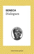 Dialogues ebook by Seneca