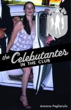 The Celebutantes: In the Club ebook by Antonio Pagliarulo