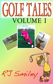 Golf Tales Volume I ebook by RJ Smiley