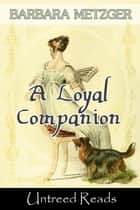 A Loyal Companion ebook by Barbara Metzger
