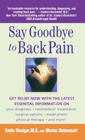 Say Goodbye to Back Pain ebook by Marian Betancourt,Emile Hiesiger, M.D.