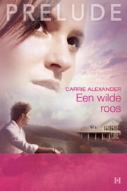 Een wilde roos ebook by Carrie Alexander