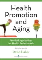 Health Promotion and Aging, Seventh Edition ebook by David Haber, PhD