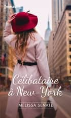 Célibataire à New York eBook by Melissa Senate