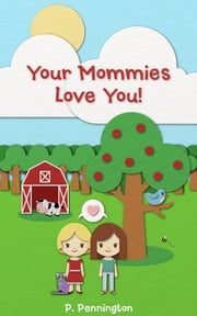 Your Mommies Love You: The Read Together Series (A Rhyming Picture Book) ebook by P. Pennington