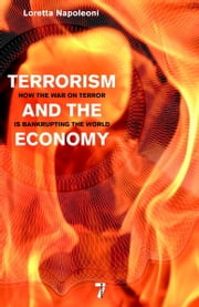 Terrorism and the Economy - How the War on Terror is Bankrupting the World ebook by Loretta Napoleoni