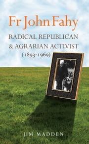 Fr John Fahy: Radical Republican and Agrarian Activist (1893-1969) ebook by Jim Madden