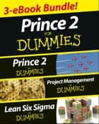 PRINCE 2 For Dummies Three e-book Bundle: Prince 2 For Dummies, Project Management For Dummies & Lean Six Sigma For Dummies ebook by Nick Graham, John  Morgan, Martin Brenig-Jones