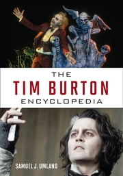 The Tim Burton Encyclopedia ebook by Samuel J. Umland