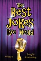 The Best Jokes I've Heard ebook by Douglas Blankenship