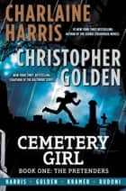 Cemetery Girl: Book One - The Pretenders ebook by Charlaine Harris, Christopher Golden