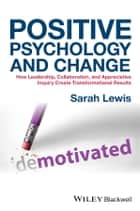 Positive Psychology and Change ebook by Sarah Lewis