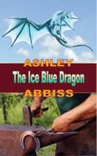 The Ice Blue Dragon ebook by Ashley Abbiss