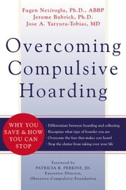 Overcoming Compulsive Hoarding: Why You Save and How You Can Stop ebook by Bubrick, Jerome