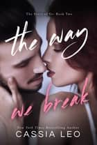 The Way We Break ebook by Cassia Leo