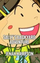 Sally's Backyard Adventure (Illustrated Children's Book Ages 2-5) ebook by Jenah Hampton