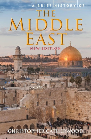 A Brief History of the Middle East ebook by Christopher Catherwood