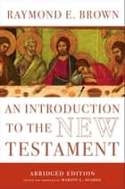 An Introduction to the New Testament - The Abridged Edition ebook by Raymond E. Brown, Marion Soards