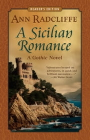 A Sicilian Romance: A Gothic Novel (Reader's Edition) ebook by Ann Radcliffe
