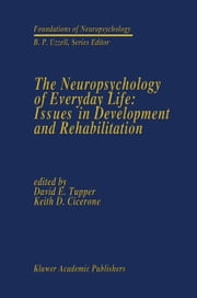 The Neuropsychology of Everyday Life: Issues in Development and Rehabilitation ebook by David E. Tupper,Keith D. Cicerone