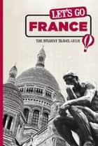 Let's Go France ebook by Harvard Student Agencies, Inc.