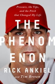 The Phenomenon - Pressure, the Yips, and the Pitch that Changed My Life ebook by Kobo.Web.Store.Products.Fields.ContributorFieldViewModel
