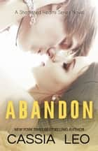 Abandon - A Scorching Hot Feel-Good Summer Romance Read ebook by Cassia Leo