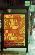 From Chinese Brand Culture to Global Brands - Insights from aesthetics, fashion and history ebook by W. Zhiyan, J. Borgerson, J. Schroeder