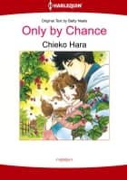 Only by Chance (Harlequin Comics) - Harlequin Comics ebook by Betty Neels, Chieko Hara