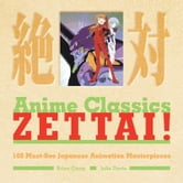 Anime Classics Zettai! - 100 Must-See Japanese Animation Masterpieces ebook by Brian Camp,Julie Davis