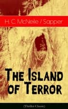 The Island of Terror (Thriller Classic) ebook by H. C. McNeile / Sapper